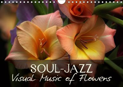 Soul-Jazz Visual Music of Flowers (Wall Calendar 2018 DIN A4 Landscape), Vronja Photon