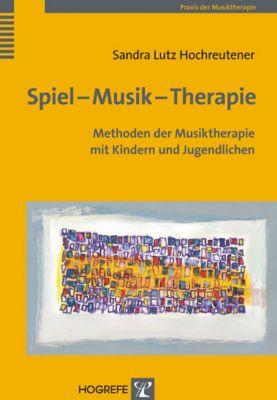 Spiel - Musik - Therapie, Sandra Lutz Hochreutener