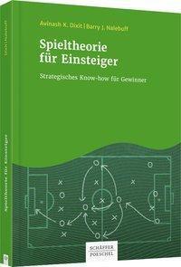 Spieltheorie für Einsteiger, Avinash K. Dixit, Barry J. Nalebuff