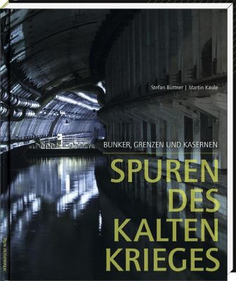 Spuren des Kalten Krieges, Stefan Büttner, Martin Kaule