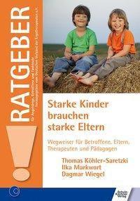 Starke Kinder brauchen starke Eltern, Thomas Köhler-Saretzki, Ilka Markwort, Dagmar Wiegel