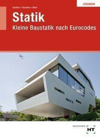 Statik - Kleine Baustatik nach Eurocodes, Lösungen, Susan Günther, Chrisoula Vassiliou, Walter Bläsi