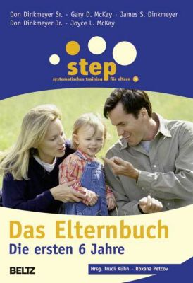 Step - Das Elternbuch, Die ersten 6 Jahre, Gary D. McKay, Don Dinkmeyer, Joyce L. McKay, James S. Dinkmeyer