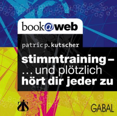 Stimmtraining - ...und plötzlich hört dir jeder zu, 1 Audio-CD, Patric P. Kutscher