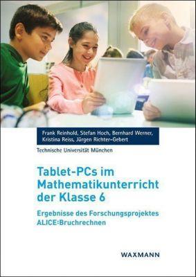 Tablet-PCs im Mathematikunterricht der Klasse 6, Frank Reinhold, Stefan Hoch, Bernhard Werner, Kristina Reiss, Jürgen Richter-Gebert