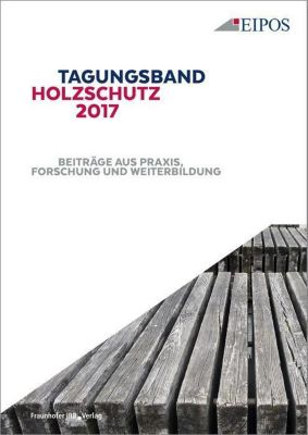 Tagungsband des EIPOS-Sachverständigentages Holzschutz 2017.