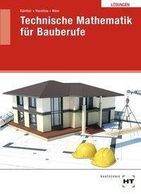 Technische Mathematik für Bauberufe, Lösungen, Susan Günther, Chrisoula Vassiliou, Walter Bläsi