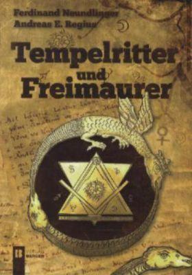 Tempelritter und Freimaurer, Ferdinand Neundlinger, Andreas E. Regius
