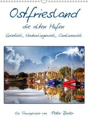 Terminplaner, Ostfriesland, die alten Häfen - Greetsiel, Neuharlingersiel, Carolinensiel (Wandkalender 2018 DIN A3 hoch), Peter Roder