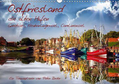Terminplaner, Ostfriesland, die alten Häfen - Greetsiel, Neuharlingersiel, Carolinensiel (Wandkalender 2018 DIN A3 quer), Peter Roder