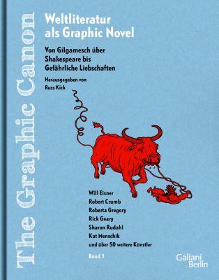 The Graphic Canon. Weltliteratur als Graphic Novel - Von Gilgamesch über Shakespeare bis Gefährliches Liebschaften