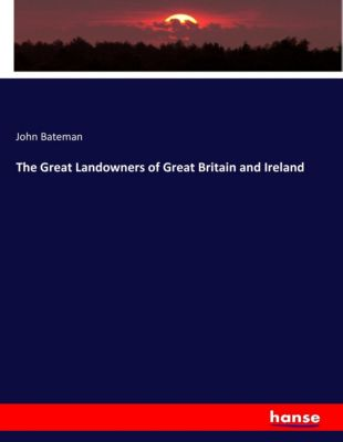 The great landowners of Great Britain and Ireland, John Bateman