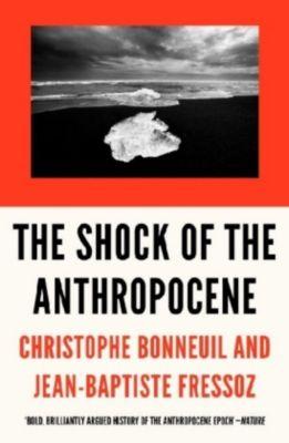 The Shock of the Anthropocene, Christophe Bonneuil, Jean-Baptiste Fressoz