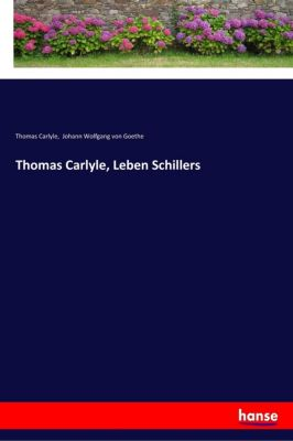 Thomas Carlyle, Leben Schillers, Thomas Carlyle, Johann Wolfgang von Goethe