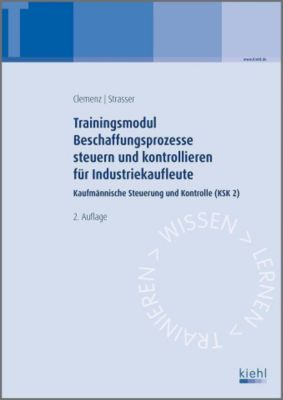 Trainingsmodule für Industriekaufleute, Kaufmännische Steuerung und Kontrolle: Bd.2 Beschaffungsprozesse steuern und kontrollieren, Gerhard Clemenz, Alexander Strasser