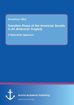 Transition Phase of the American Society in An American Tragedy, Guneshwor Ojha