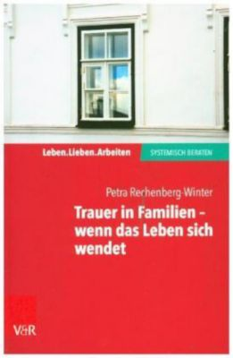 Trauer in Familien - wenn das Leben sich wendet, Petra Rechenberg-Winter