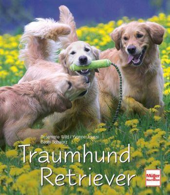 Traumhund Retriever, Rosemarie Wild, Yvonne Jaussi, Beate Schwarz