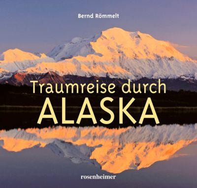Traumreise durch Alaska, Bernd Römmelt