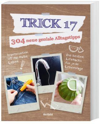 Trick 17 - 304 neue geniale Alltagstipps