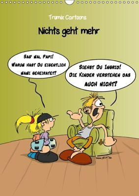 Trumix Cartoons - Nichts geht mehr (Wandkalender 2018 DIN A3 hoch), Reinhard Trummer