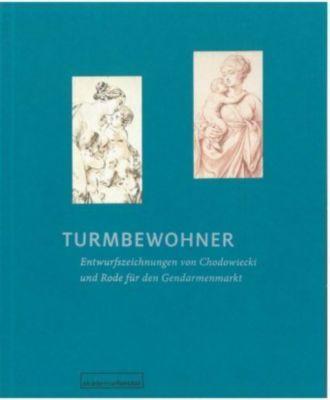 Turmbewohner. Entwurfszeichnungen von Daniel Chodowiecki und Bernhard Rode für den Gendarmenmarkt Architekturentwurf