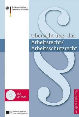 Übersicht über das Arbeitsrecht/Arbeitsschutzrecht Ausgabe 2018/2019, m. 1 CD-ROM