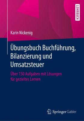 Übungsbuch Buchführung, Bilanzierung und Umsatzsteuer, Karin Nickenig