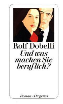 Und was machen Sie beruflich?, Rolf Dobelli