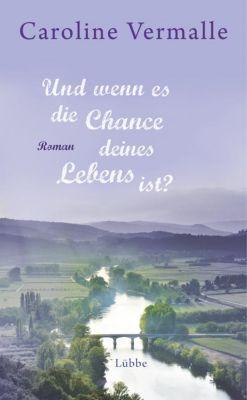 Und wenn es die Chance deines Lebens ist?, Caroline Vermalle