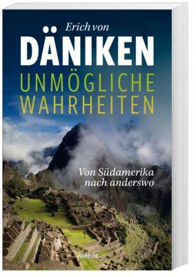 Unmögliche Wahrheiten - Von Südamerika nach anderswo, Erich von Däniken