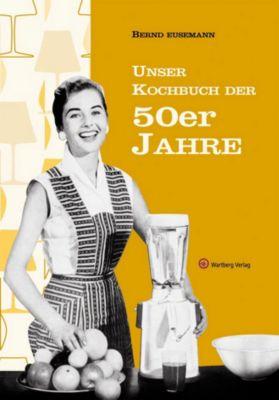 Unser Kochbuch der 50er Jahre, Bernd Eusemann