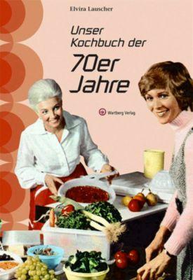 Unser Kochbuch der 70er Jahre, Elvira Lauscher