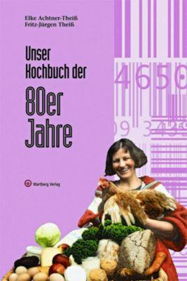 Unser Kochbuch der 80er Jahre, Elke Achtner-Theiß, Fritz-Jürgen Theiß