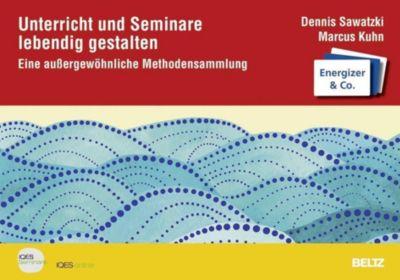 Unterricht und Seminare lebendig gestalten, Dennis Sawatzki, Marcus Kuhn