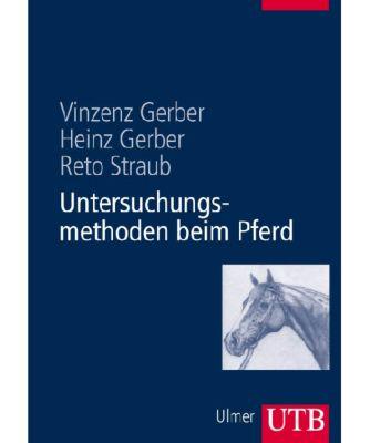 Untersuchungsmethoden beim Pferd, m. DVD, Heinz Gerber, Vinzenz Gerber, Reto Straub