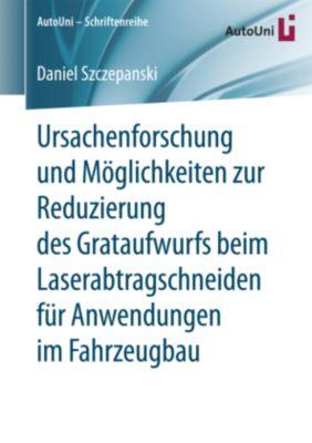 Ursachenforschung und Möglichkeiten zur Reduzierung des Grataufwurfs beim Laserabtragschneiden für Anwendungen im Fahrze, Daniel Szczepanski