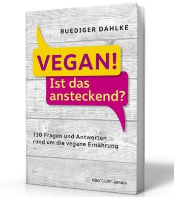 Vegan! Ist das ansteckend?, Ruediger Dahlke