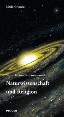 Versuch einer Zusammenschau: Naturwissenschaft und Religion, Mario Crvenka