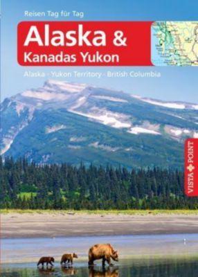 Vista Point Reisen Tag für Tag Reiseführer Alaska & Kanadas Yukon, Wolfgang R. Weber