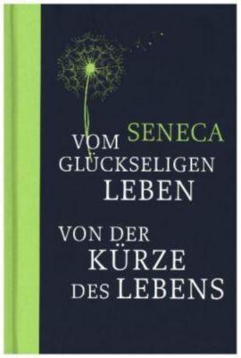 Vom glückseligen Leben / Von der Kürze des Lebens, Seneca