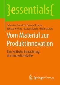 Vom Material zur Produktinnovation, Sebastian Gramlich, Emanuel Ionescu, Eckhard Kirchner, Karsten Schäfer, Stefan Schork