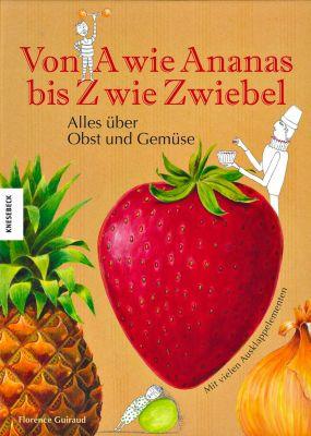 Von A wie Ananas bis Z wie Zwiebel, Florence Guiraud