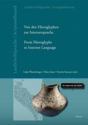Von den Hieroglyphen zur Internetsprache: Das Verhältnis von Schrift, Laut und Sprache