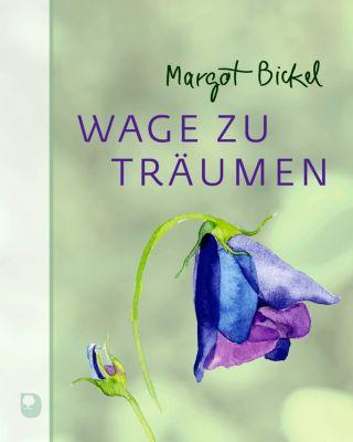 Wage zu träumen, Margot Bickel