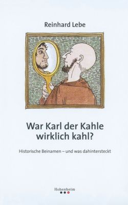 War Karl der Kahle wirklich kahl?, Reinhard Lebe