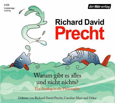 Warum gibt es alles und nicht nichts?, 3 Audio-CDs, Richard David Precht