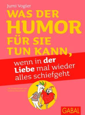 Was der Humor für Sie tun kann, wenn in der Liebe mal wieder alles schiefgeht, illustrierte Ausgabe, Jumi Vogler
