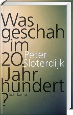 Was geschah im 20. Jahrhundert?, Peter Sloterdijk