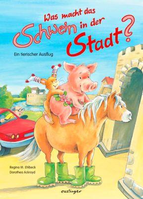 Was macht das Schwein in der Stadt?, Regina M. Ehlbeck, Dorothea Ackroyd